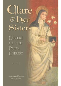 Clare & Her Sisters Lovers Of The Poor Christ