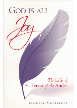 God Is All Joy Life Of St Teresa Of Andes