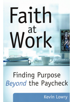 Faith At Work Finding Purpose Beyond the Paycheck