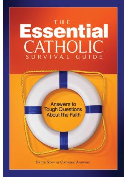 Essential Catholic Survival Guide Answers To Tough Questions Abo