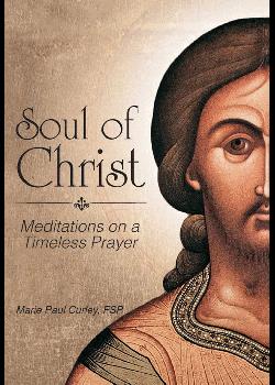 Soul Of Christ Meditations On Timeless Prayer