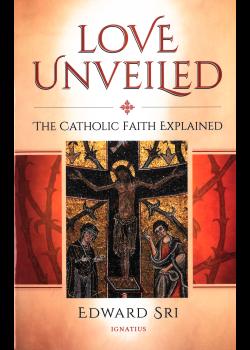 Love Unveiled Catholic Faith Explained