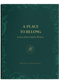 A Place To Belong  Letters From Catholic Women
